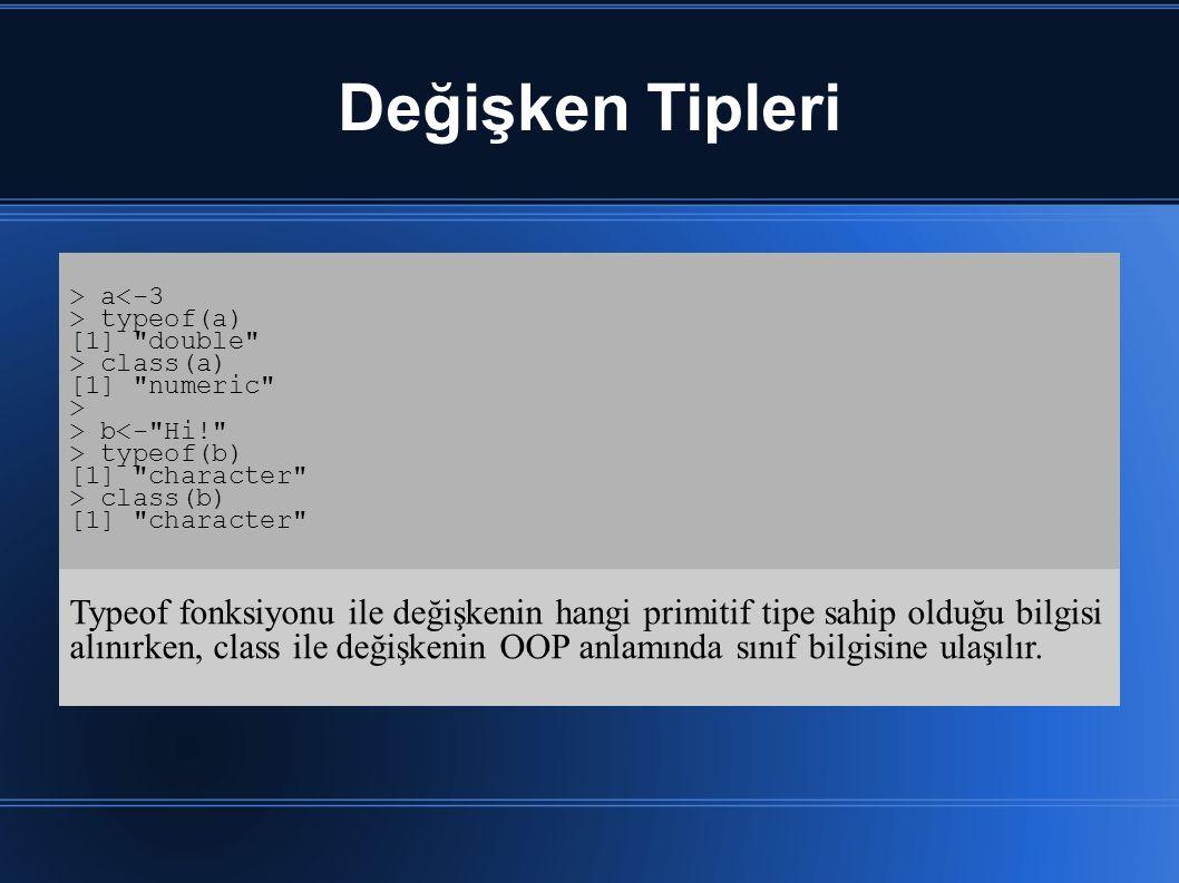 Değişken Tipleri > a<-3. > typeof(a) [1] double > class(a) [1] numeric > > b<- Hi! > typeof(b)